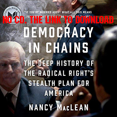 Democracy in Chains The Deep History of the Radical Rights Stealth P [AUDIO BOOK