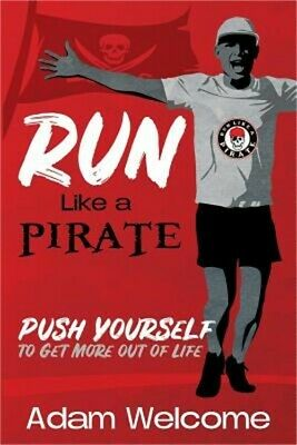Run Like a Pirate: Push Yourself to Get More Out of Life (Paperback or Softback)