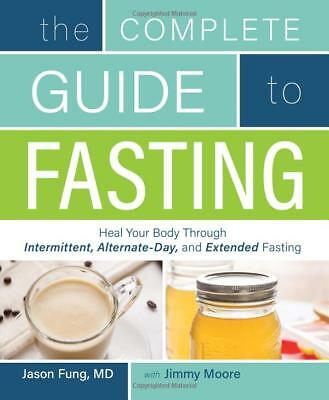 The Complete Guide to Fasting: Heal Your Body by Jimmy Moore [Paperback]