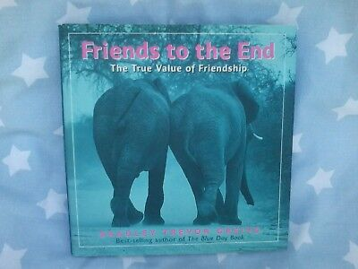 FRIENDS TO THE END Bradley Trevor Greive -  Hardcover dust jacket Gift Book