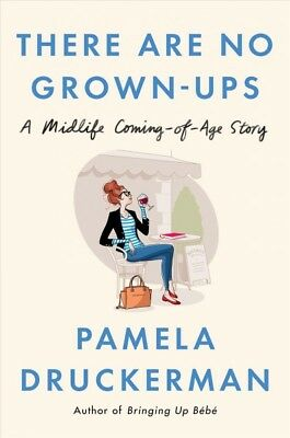 There Are No Grown-ups : A Midlife Coming-of-age Story, Hardcover by Druckerm...