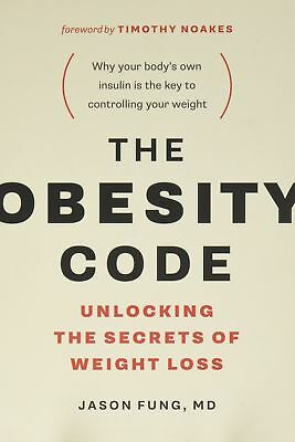 The Obesity Code: Unlocking the Secrets of Weight by Dr. Jason Fung [Paperback]