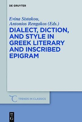 Dialect, Diction, and Style in Greek Literary and Inscribed Epigram, Hardcove...