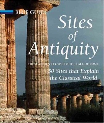 Sites of Antiquity : From Ancient Egypt to the Fall of Rome, 50 Sites That Ex...