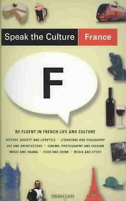 Speak the Culture: France: Be Fluent in French Life and Culture by Andrew Whitta