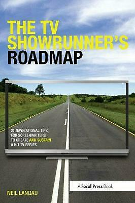 The TV Showrunner's Roadmap: 21 Navigational Tips for Screenwriters to Create an