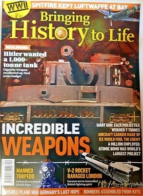 Bringing History to Life Magazine = 8/2018 = INCREDIBLE WEAPONS = WWII