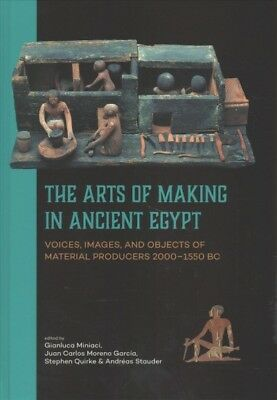 Arts of Making in Ancient Egypt : Voices, Images, and Objects of Material Pro...