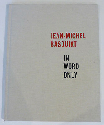 Hardcover Book: Jean-Michel Basquiat-In Word Only -one of only 1500 printed RARE