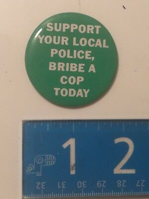 "Vtg ""Support your local police, bribe a cop today"" button badge funny joke ACAB"