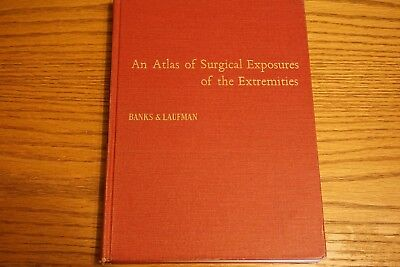 Atlas of Surgical Exposures of the Extremities by Banks & Laufman 1953 Excellent