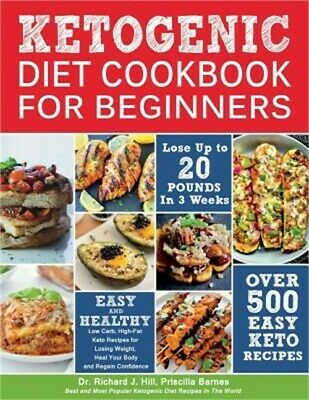 Ketogenic Diet Cookbook for Beginners: 500 Low Carb, High-Fat Keto Recipes for L