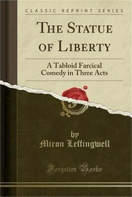 The Statue of Liberty: A Tabloid Farcical Comedy in Three Acts (Classic Reprint)