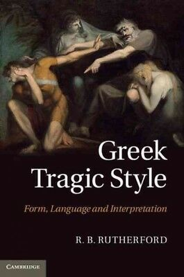 Greek Tragic Style : Form, Language, and Interpretation, Hardcover by Rutherf...