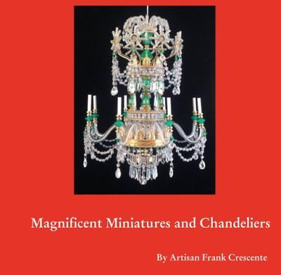 Magnificent Miniatures and Chandeliers  by Artisan Frank Crescente Dollhouse