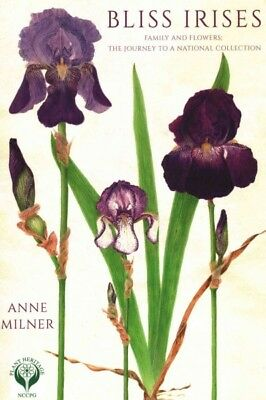 Bliss Irises : Family and Flowers; the Journey to a National Collection, Pape...