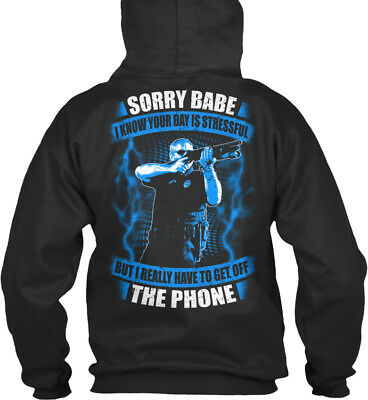 Police Get Off The Phone - Sorry Babe I Know Your Day Standard College Hoodie