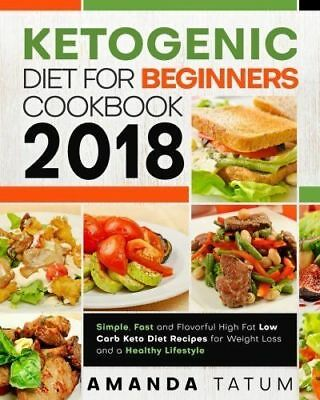 Ketogenic Diet for Beginners Cookbook 2018 High Fat Low Carb Keto Diet Recipes