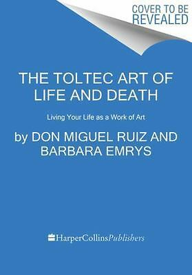 The Toltec Art of Life and Death by Barbara Emrys; Don Miguel Ruiz