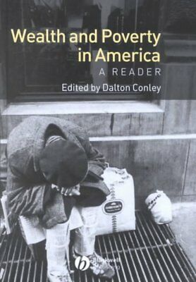 Wealth and Poverty in America : A Reader, Hardcover by Conley, Dalton (EDT), ...