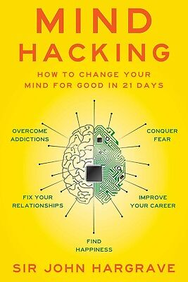 Mind Hacking: How to Change Your Mind for Good by Sir John Hargrave (Paperback)