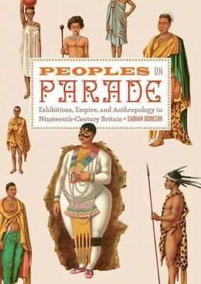 Peoples on Parade : Exhibitions, Empire, and Anthropology in Nineteenth-Centu...