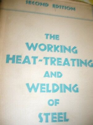 The Working, Heat -Treating and Welding of Steel