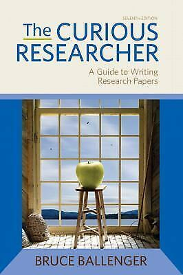 The Curious Researcher : A Guide to Writing Research Papers by Bruce...