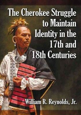 Cherokee Struggle to Maintain Identity in the 17th and 18th Centuries, Paperb...
