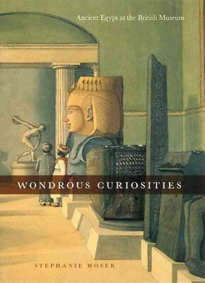 Wondrous Curiosities : Ancient Egypt at the British Museum, Hardcover by Mose...