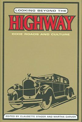 Looking Beyond the Highway : Dixie Roads And Culture, Hardcover by Stager, Cl...