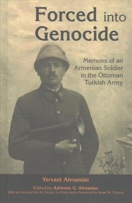 Forced into Genocide : Memoirs of an Armenian Soldier in the Ottoman Turkish ...