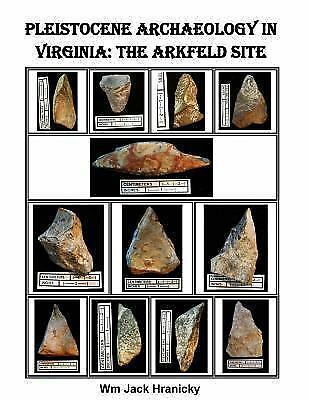 Pleistocene Archaeology in Virginia : The Arkfeld Site, Paperback by Hranicky...
