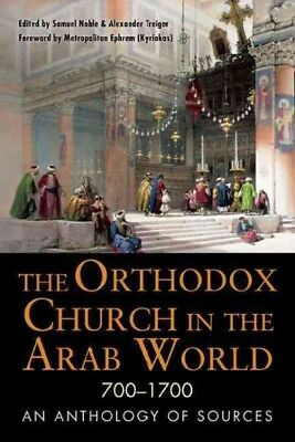 Orthodox Church in the Arab World 700 - 1700 : An Anthology of Sources, Paper...