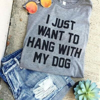 I Just Want To Hang with My Dog Funny Women Ladies T-Shirt Casual Top LH