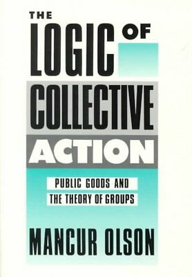 Logic of Collective Action : Public Goods and the Theory of Groups, Paperback...