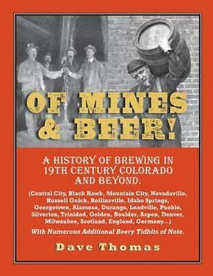 Of Mines and Beer! : 150 Years of Brewing History in Gilpin County, Colorado,...