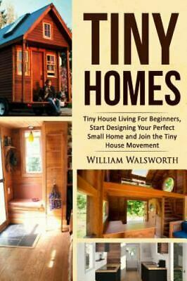 Tiny Homes : Tiny House Living for Beginners: Start Designing Your Perfect Sm...