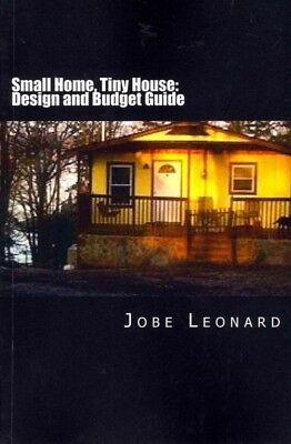 Small Home, Tiny House : Budget, Design, Estimate, and Secure Your Best Price...