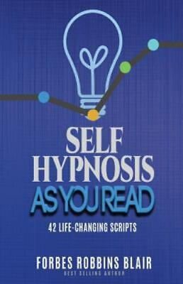 Self Hypnosis As You Read : 42 Life-Changing Scripts!, Paperback by Blair, Fo...