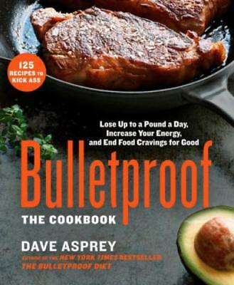Bulletproof: The Cookbook Lose Up to a Pound a Day, Increase Your Energy, a 2909
