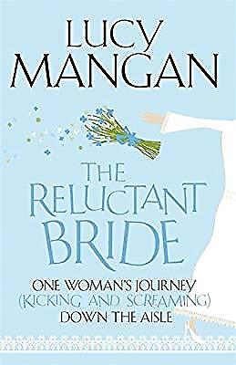 The Reluctant Bride: One Womans Journey (Kicking and Screaming) Down the Aisle,