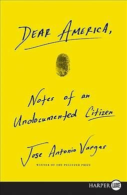 Dear America : Notes of an Undocumented Citizen, Paperback by Vargas, Jose An...