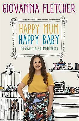 Happy Mum, Happy Baby: My adventures into motherhood by Giovanna Fletcher (Hard…