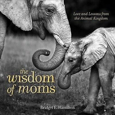 Wisdom of Moms : Love and Lessons from the Animal Kingdom, Hardcover by Hamil...