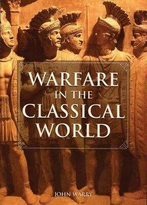 Warfare in the Classical World : An Illustrated Encyclopedia of Weapons, Warr...