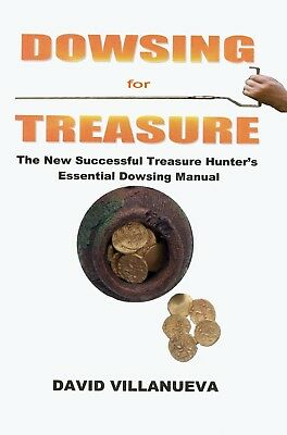 DOWSING FOR TREASURE New Successful Treasure Hunter's Essential Dowsing Manual
