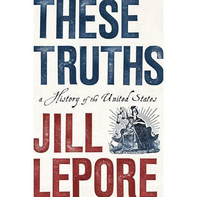 These Truths: A History of the United States by Jill Lepore - EBOOK