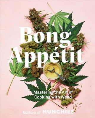 Bong Appétit : Mastering the Art of Cooking With Weed, Hardcover by Munchies ...