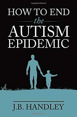How to End the Autism Epidemic by J.B. Handley (Paperback)